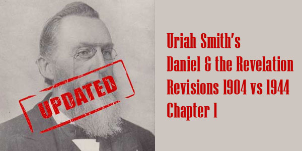 Chapter 01 – Daniel and the Revelation Revisions 1904 vs 1944