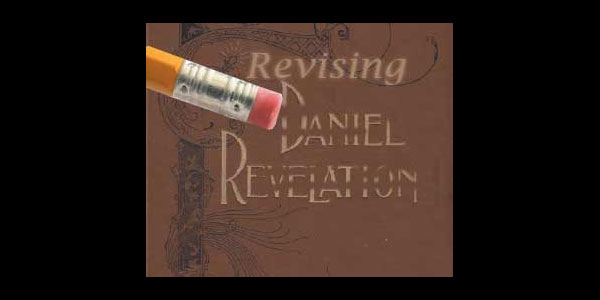 Why Change Daniel and the Revelation Book?