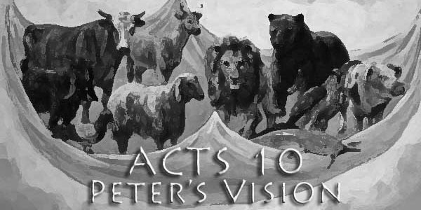 Acts 10 – Peter's Vision – Christians Can Eat Anything They Want?