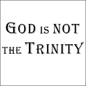 God is NOT the Trinity Tract