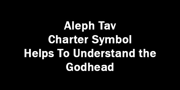 Aleph Tav Charter Symbol Helps To Understand the Godhead