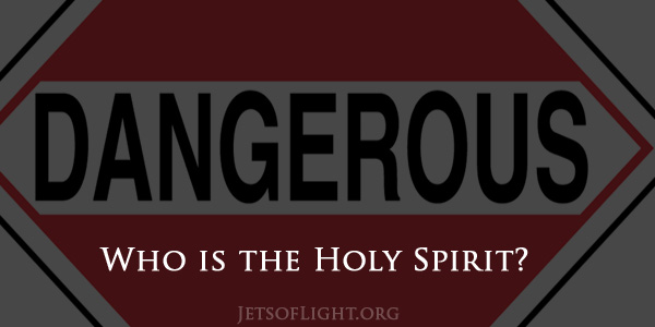 Dangerous Ideas About Who The Holy Spirit Is And Is Not