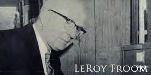 7 Ways LeRoy Froom Helped SDA's Embrace the Trinity