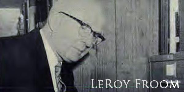 7 Ways LeRoy Froom Helped SDA's Embrace the Trinity